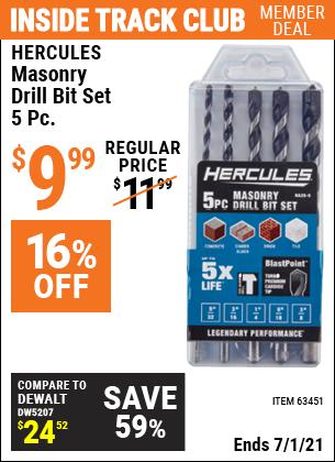 Inside Track Club members can buy the HERCULES Masonry Drill Bit Set 5 Pc. (Item 63451) for $9.99, valid through 7/1/2021.