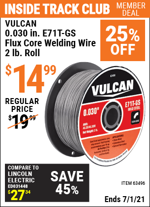 Inside Track Club members can buy the VULCAN 0.030 in. E71T-GS Flux Core Welding Wire 2.00 lb. Roll (Item 63496) for $14.99, valid through 7/1/2021.
