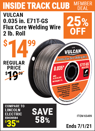 Inside Track Club members can buy the VULCAN 0.035 in. E71T-GS Flux Core Welding Wire 2.00 lb. Roll (Item 63499) for $14.99, valid through 7/1/2021.