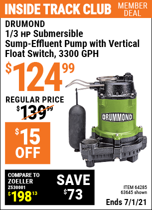 Inside Track Club members can buy the DRUMMOND 1/3 HP Submersible Sump-Effluent Pump with Vertical Float Switch 3300 GPH (Item 63645/64285) for $124.99, valid through 7/1/2021.