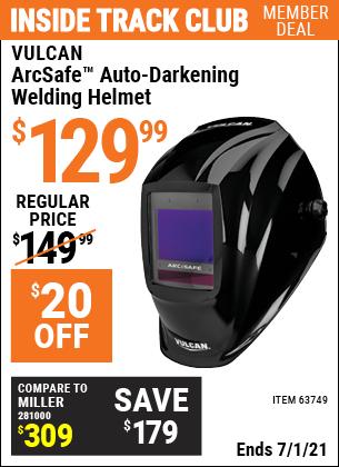 Inside Track Club members can buy the VULCAN ArcSafe Auto Darkening Welding Helmet (Item 63749) for $129.99, valid through 7/1/2021.