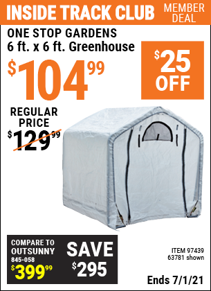 Inside Track Club members can buy the ONE STOP GARDENS 6 Ft. x 6 Ft. Greenhouse (Item 63781/97439) for $104.99, valid through 7/1/2021.