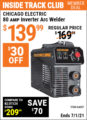 Inside Track Club members can buy the CHICAGO ELECTRIC 80 Amp Inverter Arc Welder (Item 64057) for $139.99, valid through 7/1/2021.