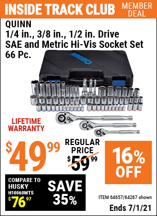 Inside Track Club members can buy the QUINN 66 Pc 1/4 in. 3/8 in. 1/2 in. Drive SAE & Metric Hi-Vis Socket Set (Item 64267/64657) for $49.99, valid through 7/1/2021.