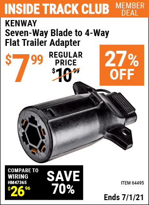 Inside Track Club members can buy the KENWAY Seven-Way Blade to 4-Way Flat Trailer Adapter (Item 64495) for $7.99, valid through 7/1/2021.