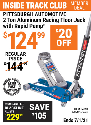 Inside Track Club members can buy the PITTSBURGH AUTOMOTIVE 2 Ton Aluminum Rapid Pump Racing Floor Jack (Item 64542/64833) for $124.99, valid through 7/1/2021.