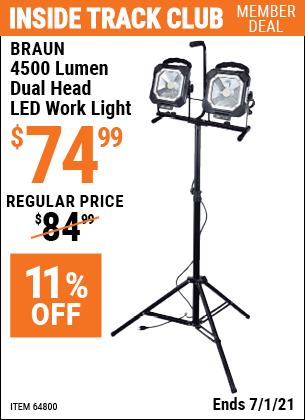 Inside Track Club members can buy the BRAUN 4500 Lumen Dual Head LED Work Light (Item 64800) for $74.99, valid through 7/1/2021.