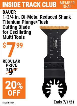 Inside Track Club members can buy the BAUER 1-3/4 in. Bi-Metal Reduced Shank Titanium Plunge/Flush Cutting Blade for Oscillating Multi Tools (Item 64964) for $7.99, valid through 7/1/2021.