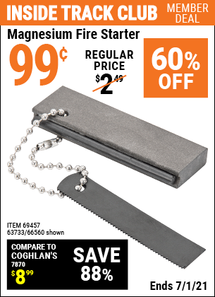 Inside Track Club members can buy the Magnesium Fire Starter (Item 66560/69457/63733) for $0.99, valid through 7/1/2021.