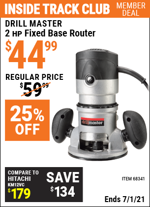 Inside Track Club members can buy the DRILL MASTER 2 HP Fixed Base Router (Item 68341) for $44.99, valid through 7/1/2021.
