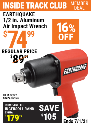 Inside Track Club members can buy the EARTHQUAKE 1/2 in. Aluminum Air Impact Wrench (Item 68424/62627) for $74.99, valid through 7/1/2021.