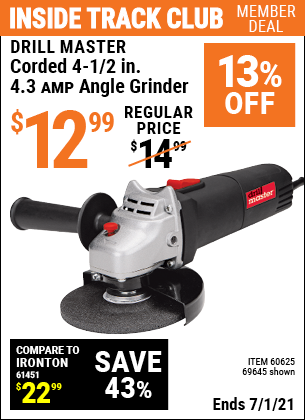 Inside Track Club members can buy the DRILL MASTER 4-1/2 In. 4.3 Amp Angle Grinder (Item 69645/60625) for $12.99, valid through 7/1/2021.