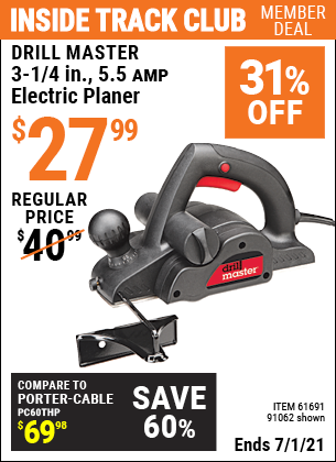 Inside Track Club members can buy the DRILL MASTER 3-1/4 in. 5.5 Amp Electric Planer (Item 91062/61691) for $27.99, valid through 7/1/2021.