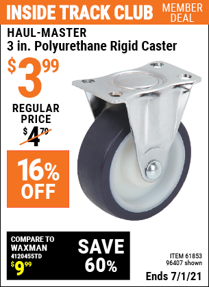 Inside Track Club members can buy the 3 in. Polyurethane Rigid Caster (Item 96407/61853) for $3.99, valid through 7/1/2021.