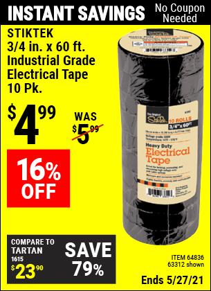 Buy the STIKTEK 3/4 In x 60 Ft Industrial Grade Electrical Tape 10 Pk. (Item 63312/64836) for $4.99, valid through 5/27/2021.
