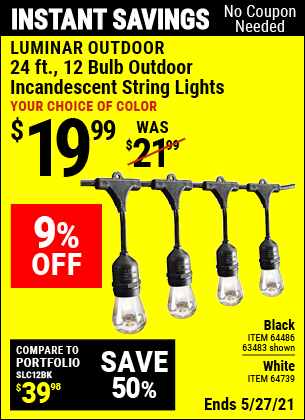 Buy the LUMINAR OUTDOOR 24 Ft. 12 Bulb Outdoor String Lights (Item 63483/64486/64739) for $19.99, valid through 5/27/2021.