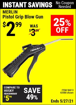 Buy the MERLIN Pistol Grip Blow Gun (Item 63568/56813) for $2.99, valid through 5/27/2021.