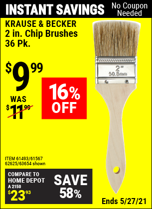 Buy the KRAUSE & BECKER 2 in. Industrial Grade Chip Brushes 36 Pc. (Item 63654/61493/61567/62625) for $9.99, valid through 5/27/2021.