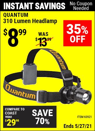 Buy the QUANTUM 310 Lumen Headlamp (Item 63921) for $8.99, valid through 5/27/2021.