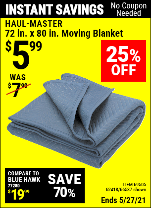 Buy the HAUL-MASTER 72 In. X 80 In. Moving Blanket (Item 66537/69505/62418) for $5.99, valid through 5/27/2021.