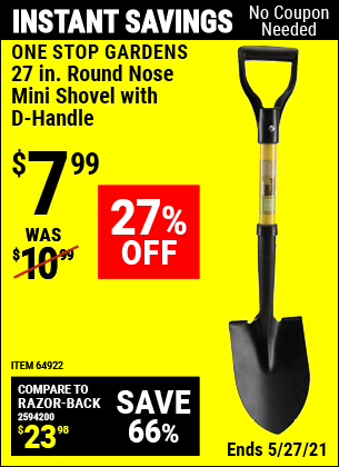 Buy the ONE STOP GARDENS 27-7/16 in. Round Nose Mini Shovel with D-Handle (Item 69826/64922) for $7.99, valid through 5/27/2021.