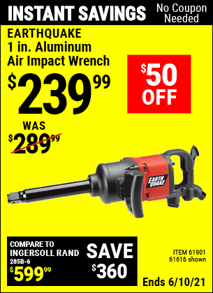 Buy the EARTHQUAKE 1 in. Aluminum Air Impact Wrench (Item 61616/61901) for $239.99, valid through 6/10/2021.