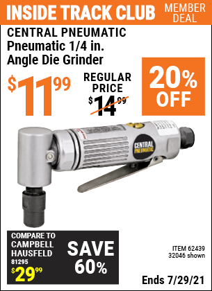Inside Track Club members can buy the CENTRAL PNEUMATIC Pneumatic 1/4 in. Angle Die Grinder (Item 32046/62439) for $11.99, valid through 7/29/2021.