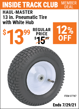 Inside Track Club members can buy the HAUL-MASTER 13 in. Pneumatic Tire with White Hub (Item 37767) for $13.99, valid through 7/29/2021.