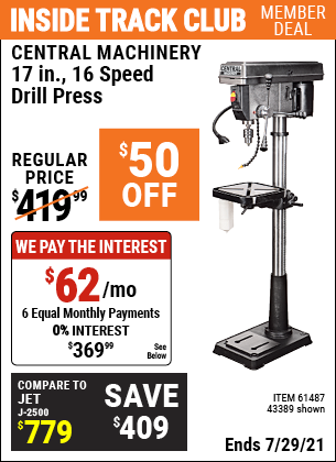 Inside Track Club members can buy the CENTRAL MACHINERY 17 in. 16 Speed Drill Press (Item 43389/61487) for $369.99, valid through 7/29/2021.
