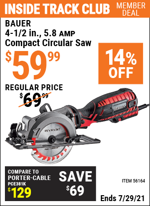 Inside Track Club members can buy the BAUER 4-1/2 in. 5.8 Amp Compact Circular Saw (Item 56164) for $59.99, valid through 7/29/2021.