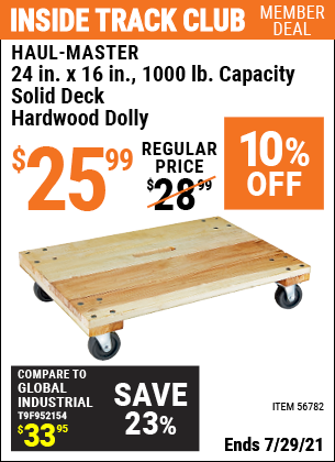 Inside Track Club members can buy the HAUL-MASTER 24 In. X 16 In. 1000 Lbs. Capacity Solid Deck Hardwood Dolly (Item 56782) for $25.99, valid through 7/29/2021.