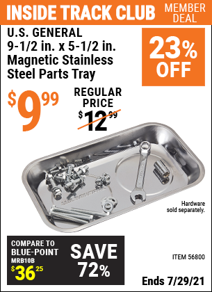 Inside Track Club members can buy the U.S. GENERAL 9-1/2 In. X 5-1/2 In. Magnetic Stainless Steel Parts Tray (Item 56800) for $9.99, valid through 7/29/2021.