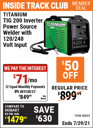 Inside Track Club members can buy the TITANIUM TIG 200 Inverter Power Source Welder With 120/240 Volt Input (Item 56825) for $849.99, valid through 7/29/2021.