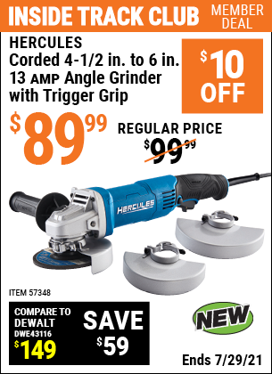 Inside Track Club members can buy the HERCULES Corded 4-1/2 In. To 6 In. 13 Amp Angle Grinder With Trigger Grip (Item 57348) for $89.99, valid through 7/29/2021.
