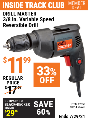 Inside Track Club members can buy the DRILL MASTER 3/8 in. Variable Speed Reversible Drill (Item 60614/62856) for $11.99, valid through 7/29/2021.