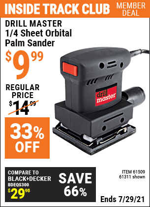 Inside Track Club members can buy the DRILL MASTER 1/4 Sheet Orbital Palm Sander (Item 61311/61509) for $9.99, valid through 7/29/2021.