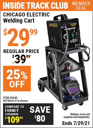 Inside Track Club members can buy the CHICAGO ELECTRIC Welding Cart (Item 61316/69340/60790) for $29.99, valid through 7/29/2021.