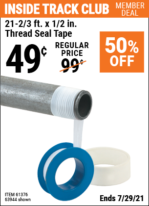 Inside Track Club members can buy the HFT 1/2 in. x 21-2/3 ft. Plumber's Thread Seal Tape (Item 61376/63944) for $0.49, valid through 7/29/2021.