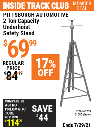 Inside Track Club members can buy the PITTSBURGH AUTOMOTIVE 2 Ton Capacity Underhoist Safety Stand (Item 61600/60759) for $69.99, valid through 7/29/2021.