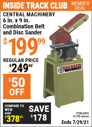 Inside Track Club members can buy the CENTRAL MACHINERY 6 in. x 9 in. Combination Belt and Disc Sander (Item 61750/6852) for $199.99, valid through 7/29/2021.