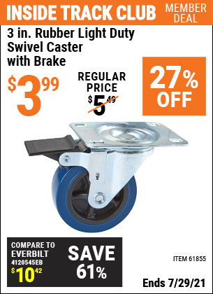 Inside Track Club members can buy the 3 in. Rubber Light Duty Swivel Caster with Brake (Item 61855) for $3.99, valid through 7/29/2021.