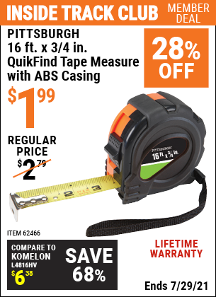 Inside Track Club members can buy the PITTSBURGH 16 ft. x 3/4 in. QuikFind Tape Measure with ABS Casing (Item 62466) for $1.99, valid through 7/29/2021.