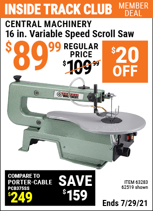 Inside Track Club members can buy the CENTRAL MACHINERY 16 in. Variable Speed Scroll Saw (Item 62519/63283) for $89.99, valid through 7/29/2021.