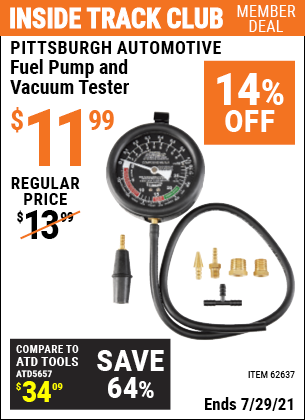 Inside Track Club members can buy the PITTSBURGH AUTOMOTIVE Fuel Pump and Vacuum Tester (Item 62637) for $11.99, valid through 7/29/2021.