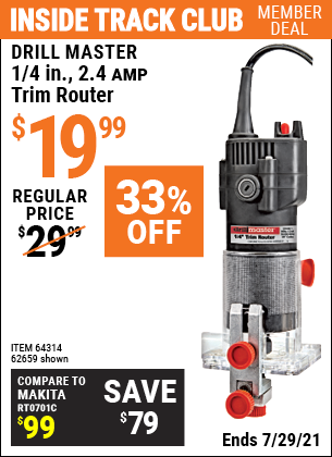 Inside Track Club members can buy the DRILL MASTER 1/4 in. 2.4 Amp Trim Router (Item 62659/64314) for $19.99, valid through 7/29/2021.