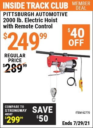 Inside Track Club members can buy the PITTSBURGH AUTOMOTIVE 2000 lb. Electric Hoist with Remote Control (Item 62770) for $249.99, valid through 7/29/2021.