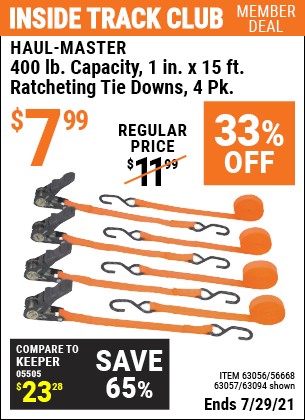 Inside Track Club members can buy the HAUL-MASTER 1 In. X 15 Ft. Ratcheting Tie Downs 4 Pk (Item 63094/63056/63057/56668) for $7.99, valid through 7/29/2021.