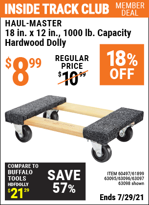 Inside Track Club members can buy the HAUL-MASTER 18 In. X 12 In. 1000 Lb. Capacity Hardwood Dolly (Item 63098/60497/61899/63095/63096/63097) for $8.99, valid through 7/29/2021.