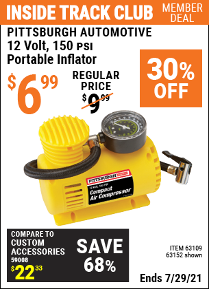 Inside Track Club members can buy the PITTSBURGH AUTOMOTIVE 12V 150 PSI Portable Inflator (Item 63152/4077/63109) for $6.99, valid through 7/29/2021.
