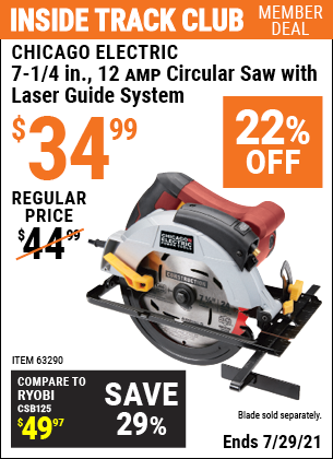 Inside Track Club members can buy the CHICAGO ELECTRIC 7-1/4 in. 12 Amp Heavy Duty Circular Saw With Laser Guide System (Item 63290) for $34.99, valid through 7/29/2021.